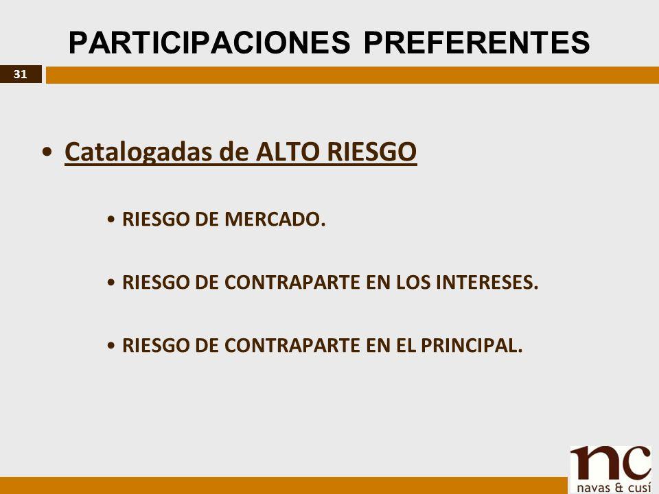 31 PARTICIPACIONES PREFERENTES Catalogadas de ALTO RIESGO RIESGO DE MERCADO.
