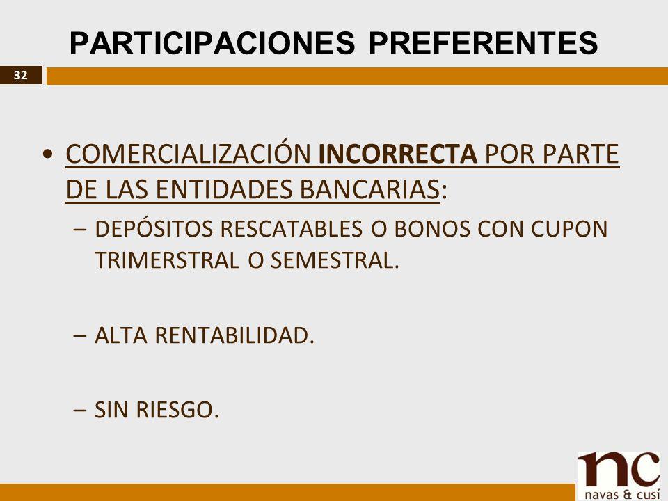 32 PARTICIPACIONES PREFERENTES COMERCIALIZACIÓN INCORRECTA POR PARTE DE LAS ENTIDADES BANCARIAS: –DEPÓSITOS RESCATABLES O BONOS CON CUPON TRIMERSTRAL O SEMESTRAL.