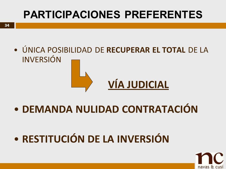 34 PARTICIPACIONES PREFERENTES ÚNICA POSIBILIDAD DE RECUPERAR EL TOTAL DE LA INVERSIÓN VÍA JUDICIAL DEMANDA NULIDAD CONTRATACIÓN RESTITUCIÓN DE LA INVERSIÓN