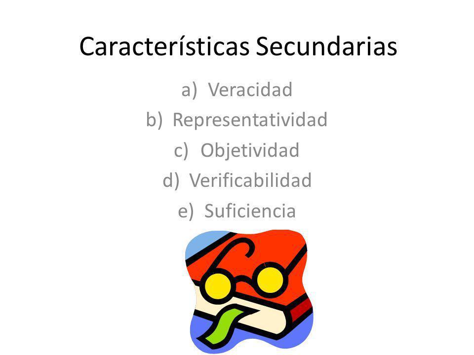 Características Secundarias a)Veracidad b)Representatividad c)Objetividad d)Verificabilidad e)Suficiencia