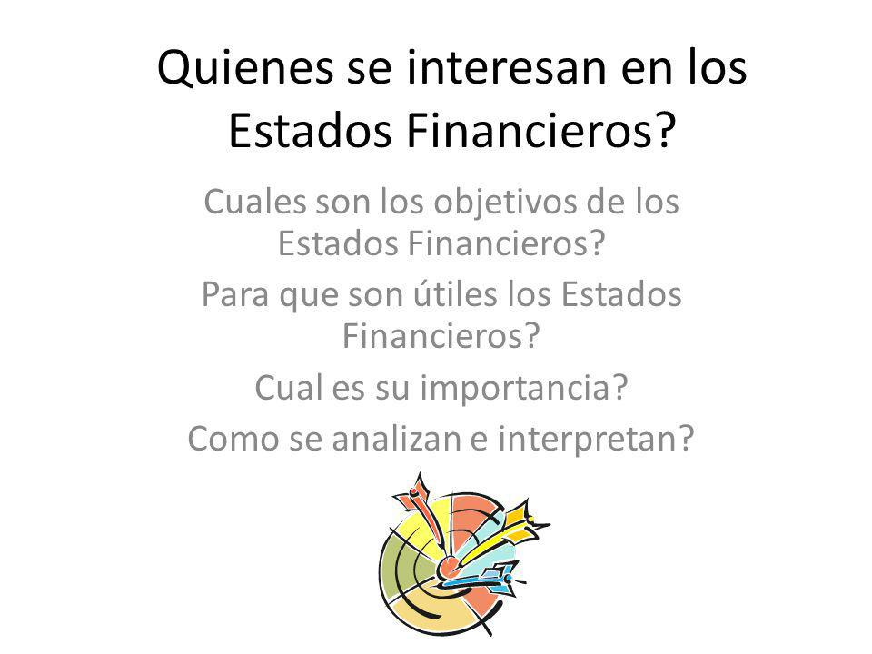 Quienes se interesan en los Estados Financieros? Cuales son los objetivos de los Estados Financieros? Para que son útiles los Estados Financieros? Cua