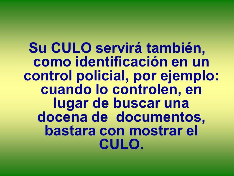 Su CULO servirá también, como identificación en un control policial, por ejemplo: cuando lo controlen, en lugar de buscar una docena de documentos, ba