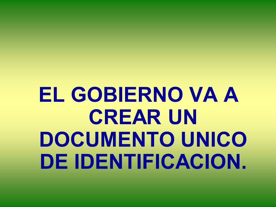 EL GOBIERNO VA A CREAR UN DOCUMENTO UNICO DE IDENTIFICACION.