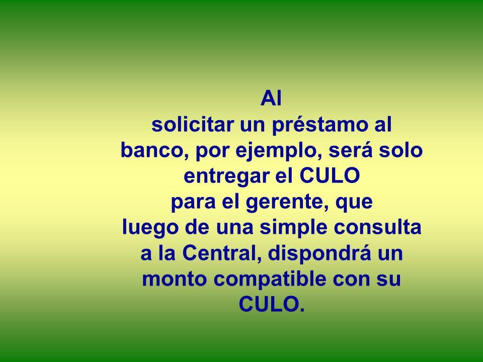 Al solicitar un préstamo al banco, por ejemplo, será solo entregar el CULO para el gerente, que luego de una simple consulta a la Central, dispondrá u