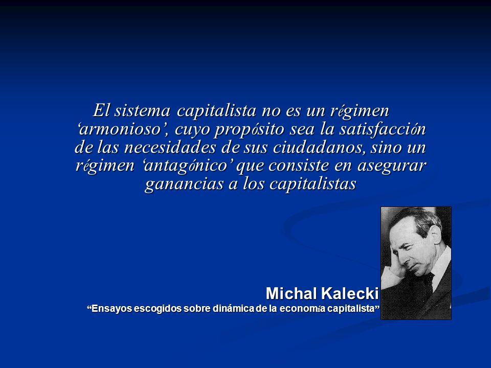 El sistema capitalista no es un régimen armonioso, cuyo propósito sea la satisfacción de las necesidades de sus ciudadanos, sino un régimen antagónico