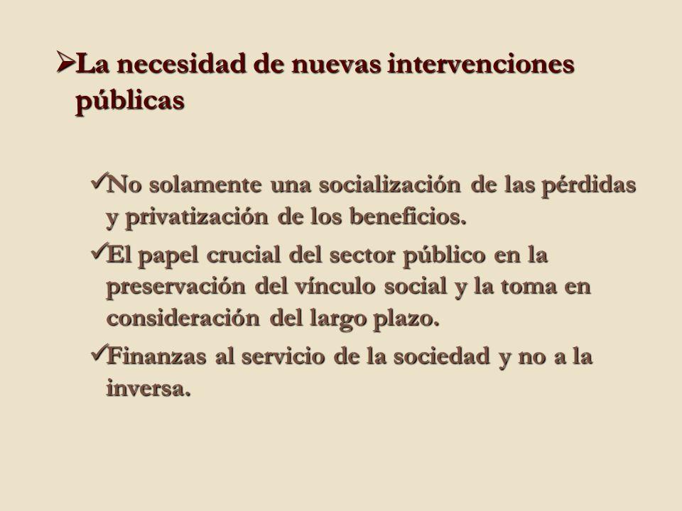La necesidad de nuevas intervenciones públicas La necesidad de nuevas intervenciones públicas No solamente una socialización de las pérdidas y privatización de los beneficios.