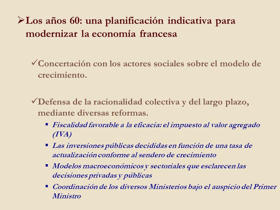 Los años 60: una planificación indicativa para modernizar la economía francesa Concertación con los actores sociales sobre el modelo de crecimiento. D