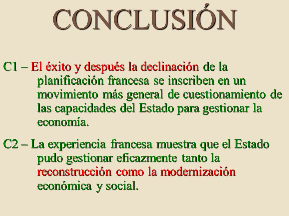 CONCLUSIÓN C1 – El éxito y después la declinación de la planificación francesa se inscriben en un movimiento más general de cuestionamiento de las capacidades del Estado para gestionar la economía.