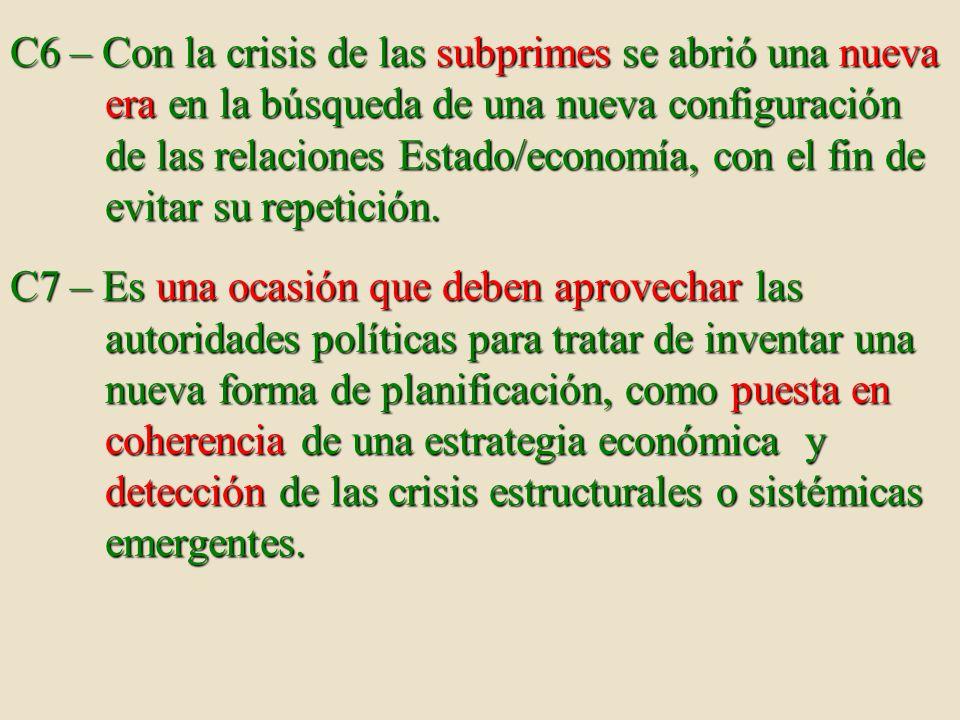 C6 – Con la crisis de las subprimes se abrió una nueva era en la búsqueda de una nueva configuración de las relaciones Estado/economía, con el fin de evitar su repetición.