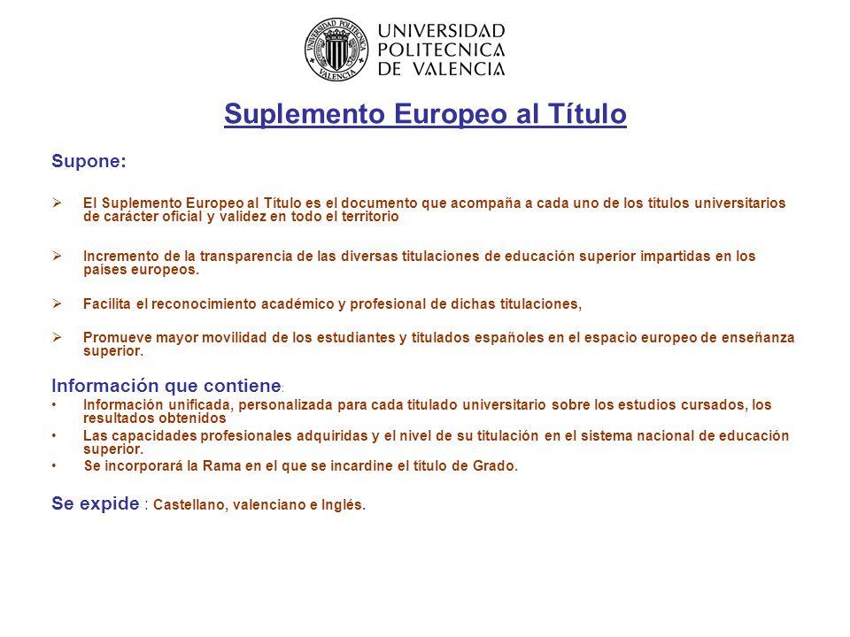 Suplemento Europeo al Título Supone: El Suplemento Europeo al Título es el documento que acompaña a cada uno de los títulos universitarios de carácter oficial y validez en todo el territorio Incremento de la transparencia de las diversas titulaciones de educación superior impartidas en los países europeos.