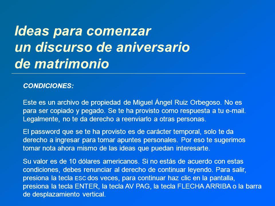 Ideas para comenzar un discurso de aniversario de matrimonio CONDICIONES: Este es un archivo de propiedad de Miguel Ángel Ruiz Orbegoso. No es para se