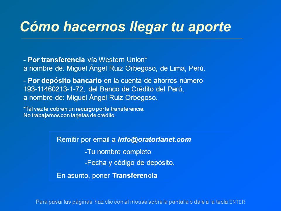 Cómo hacernos llegar tu aporte - Por transferencia vía Western Union* a nombre de: Miguel Ángel Ruiz Orbegoso, de Lima, Perú. - Por depósito bancario
