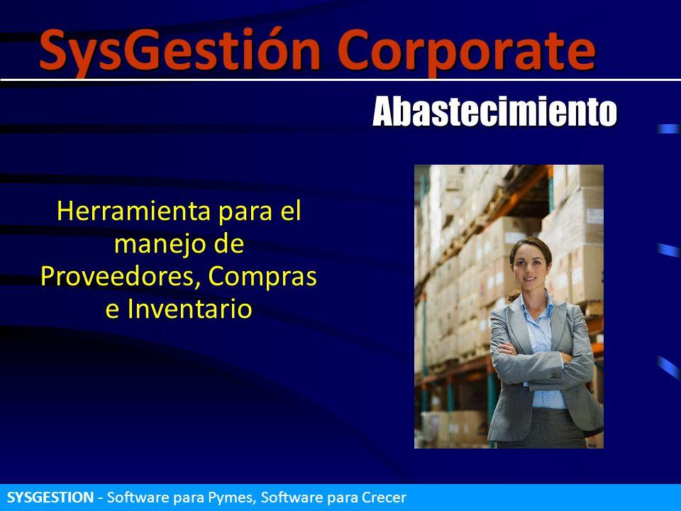 SysGestión Corporate Abastecimiento SYSGESTION - Software para Pymes, Software para Crecer Herramienta para el manejo de Proveedores, Compras e Invent