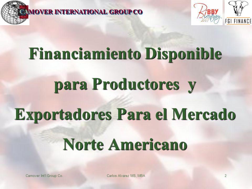 CAMOVER INTERNATIONAL GROUP CO Camover Int l Group Co.Carlos Alvarez MS, MBA2 Financiamiento Disponible para Productores y Exportadores Para el Mercado Norte Americano