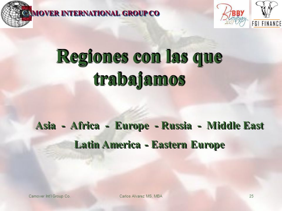 CAMOVER INTERNATIONAL GROUP CO Camover Int l Group Co.Carlos Alvarez MS, MBA25 Regiones con las que trabajamos Asia - Africa - Europe - Russia - Middle East Latin America - Eastern Europe Asia - Africa - Europe - Russia - Middle East Latin America - Eastern Europe