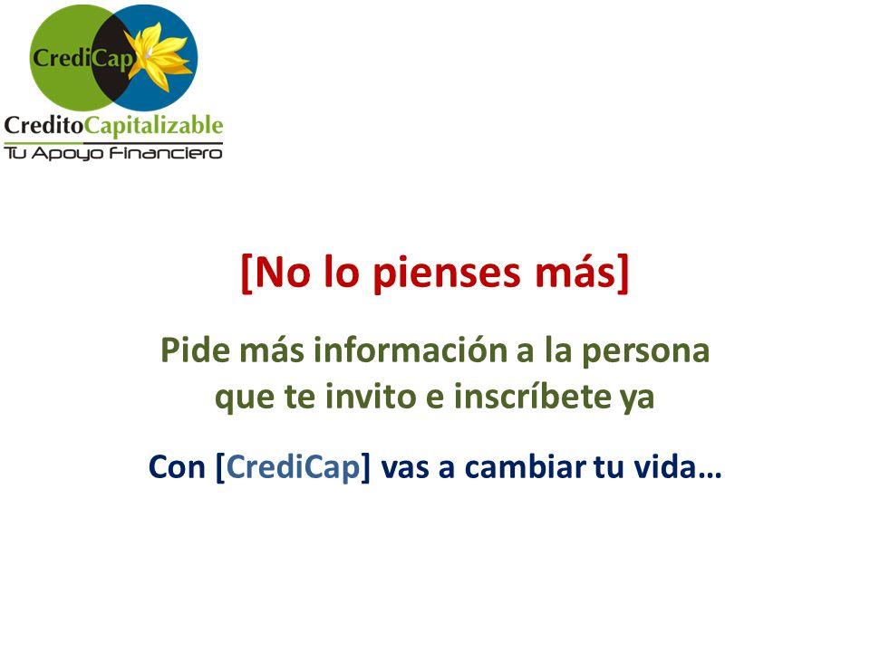 [No lo pienses más] Pide más información a la persona que te invito e inscríbete ya Con [CrediCap] vas a cambiar tu vida…