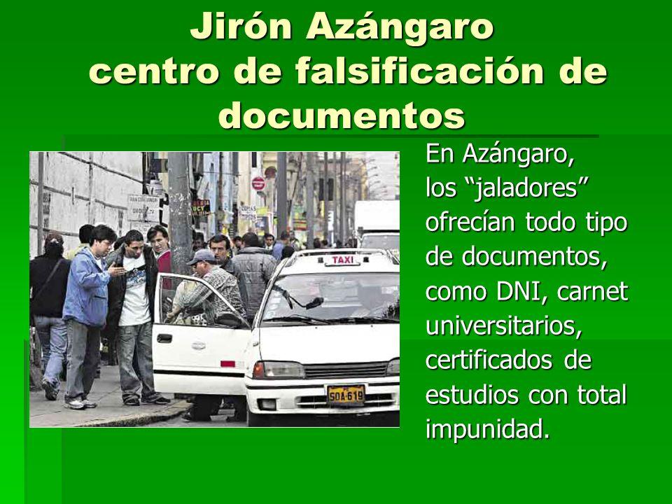 Jirón Azángaro centro de falsificación de documentos En Azángaro, los jaladores ofrecían todo tipo de documentos, como DNI, carnet universitarios, cer