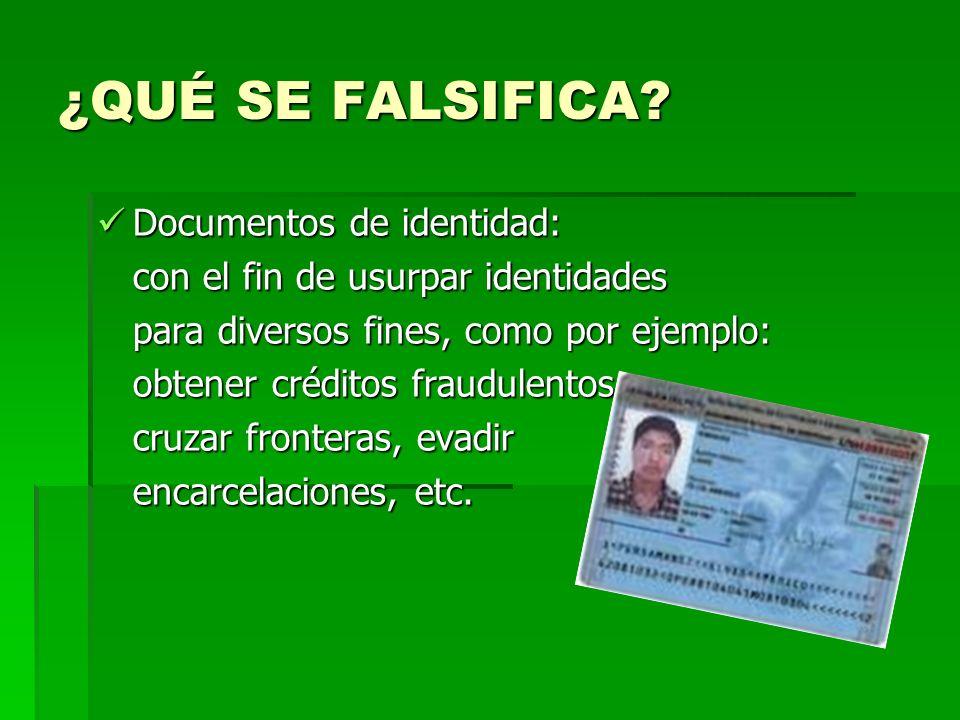 ¿QUÉ SE FALSIFICA? Documentos de identidad: Documentos de identidad: con el fin de usurpar identidades para diversos fines, como por ejemplo: obtener