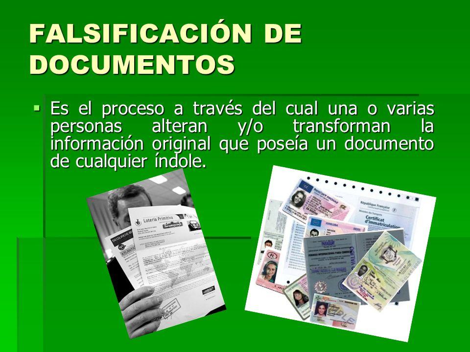 FALSIFICACIÓN DE DOCUMENTOS Es el proceso a través del cual una o varias personas alteran y/o transforman la información original que poseía un docume
