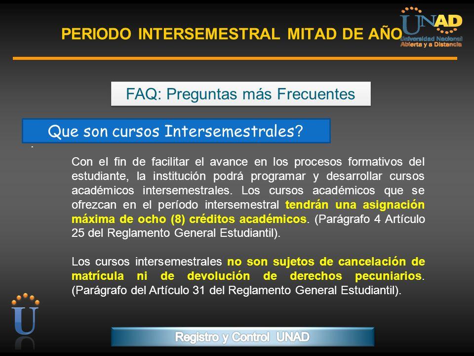 PROGRAMA FORMACIÓN DE FORMADORES PERIODO INTERSEMESTRAL MITAD DE AÑO FAQ: Preguntas más Frecuentes. Que son cursos Intersemestrales ? Con el fin de fa