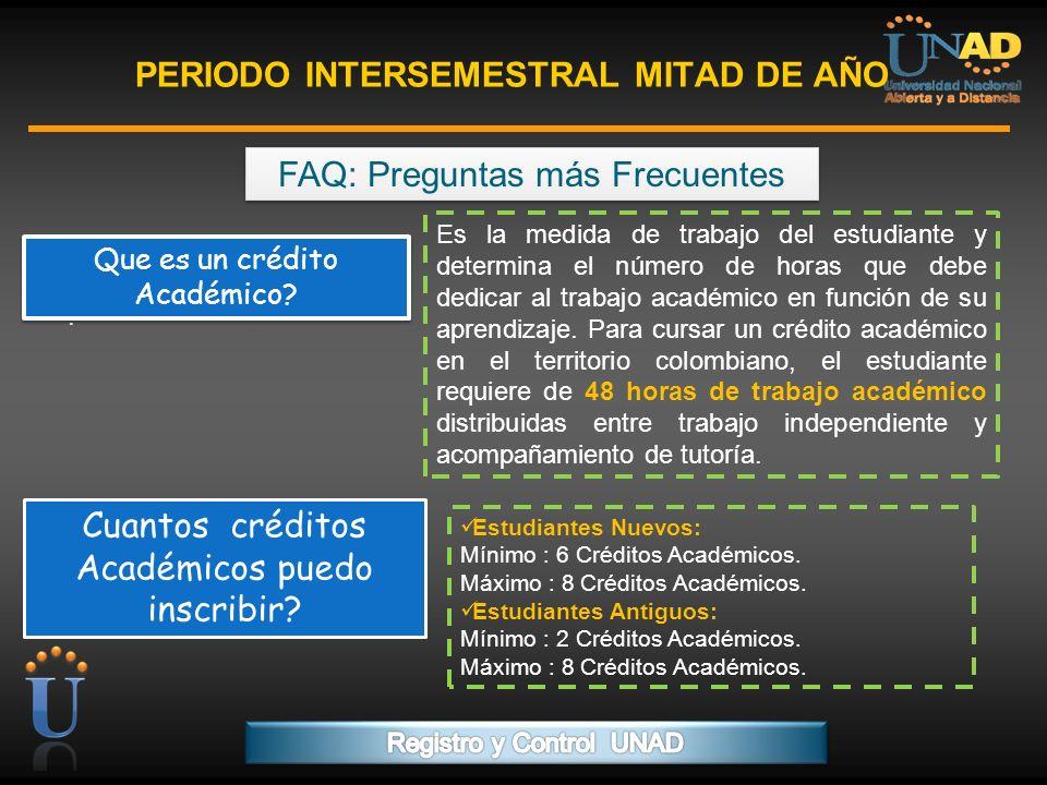 PROGRAMA FORMACIÓN DE FORMADORES PERIODO INTERSEMESTRAL MITAD DE AÑO FAQ: Preguntas más Frecuentes. Que es un crédito Académico? Es la medida de traba