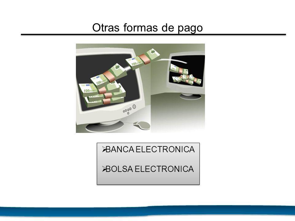 BANCA ELECTRONICA BOLSA ELECTRONICA BANCA ELECTRONICA BOLSA ELECTRONICA Otras formas de pago