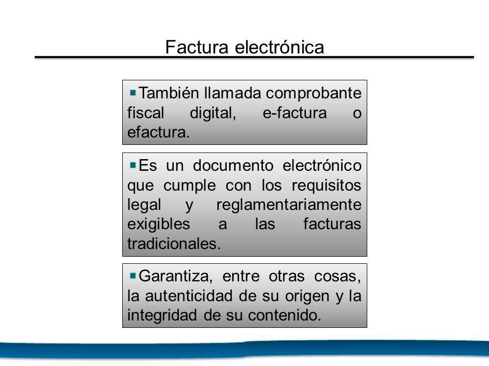 Factura electrónica También llamada comprobante fiscal digital, e-factura o efactura. Es un documento electrónico que cumple con los requisitos legal