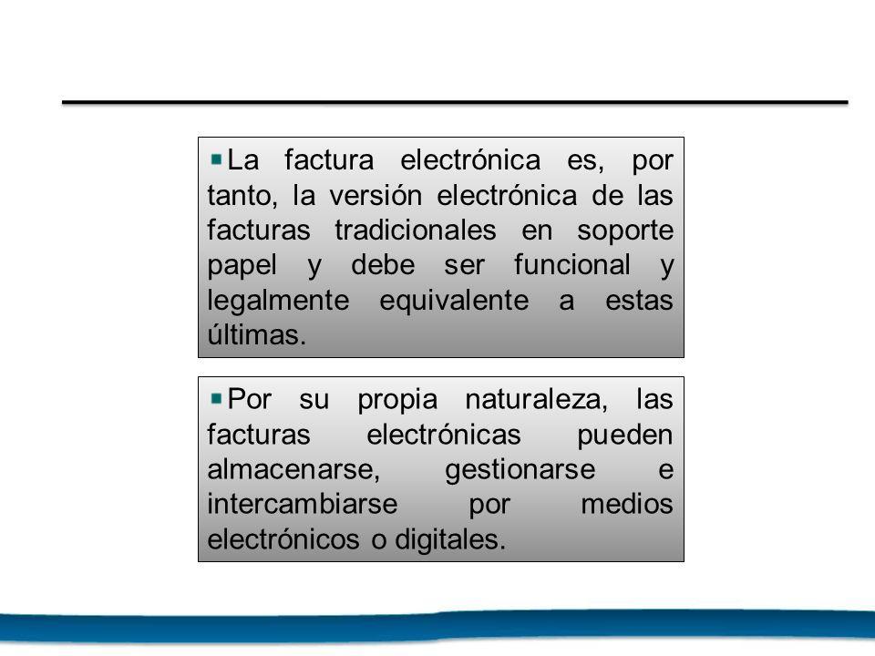 La factura electrónica es, por tanto, la versión electrónica de las facturas tradicionales en soporte papel y debe ser funcional y legalmente equivale