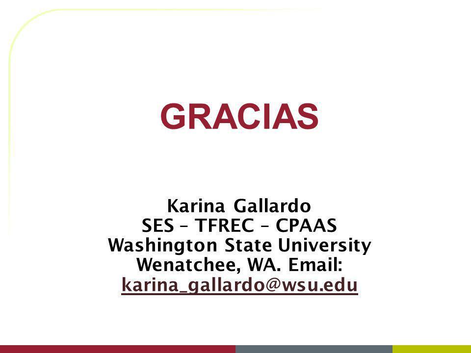 GRACIAS Karina Gallardo SES – TFREC – CPAAS Washington State University Wenatchee, WA. Email: karina_gallardo@wsu.edu karina_gallardo@wsu.edu