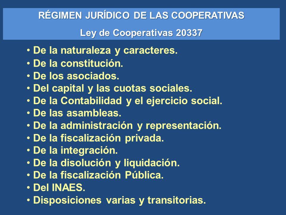 RÉGIMEN JURÍDICO DE LAS COOPERATIVAS Ley de Cooperativas 20337 De la naturaleza y caracteres. De la constitución. De los asociados. Del capital y las