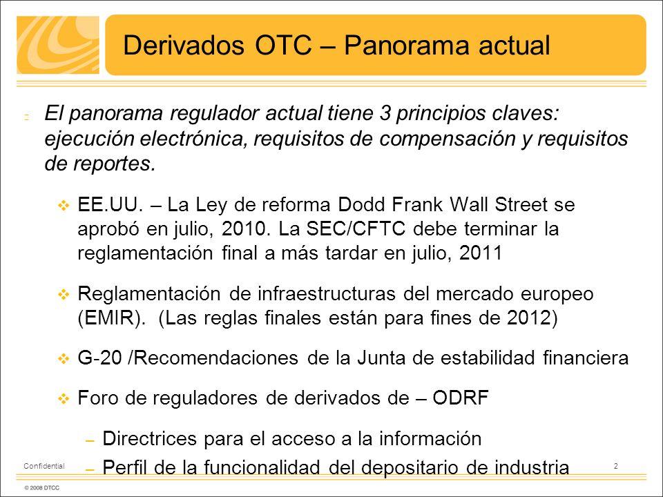 Derivados OTC – Panorama actual El panorama regulador actual tiene 3 principios claves: ejecución electrónica, requisitos de compensación y requisitos de reportes.