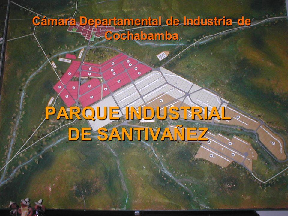 PARQUE INDUSTRIAL DE SANTIVAÑEZ Cámara Departamental de Industria de Cochabamba