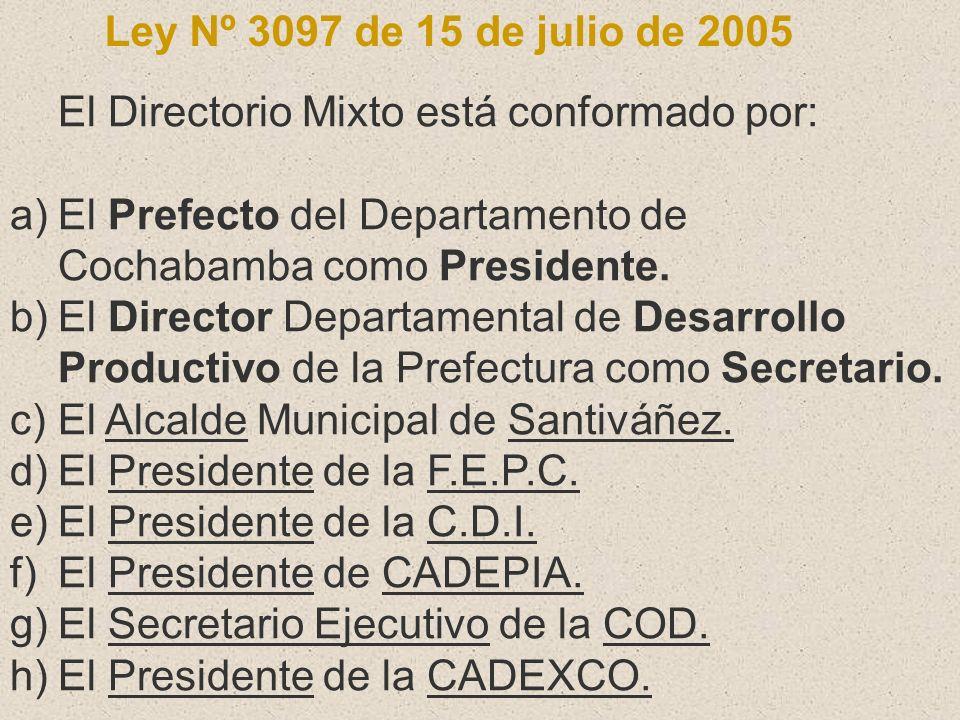 Ley Nº 3097 de 15 de julio de 2005 El Directorio Mixto está conformado por: a)El Prefecto del Departamento de Cochabamba como Presidente. b)El Directo