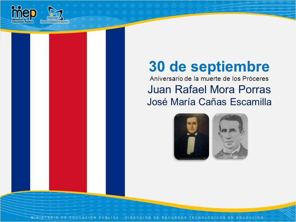 Aniversario de la muerte de los Próceres Juan Rafael Mora Porras José María Cañas Escamilla 30 de septiembre