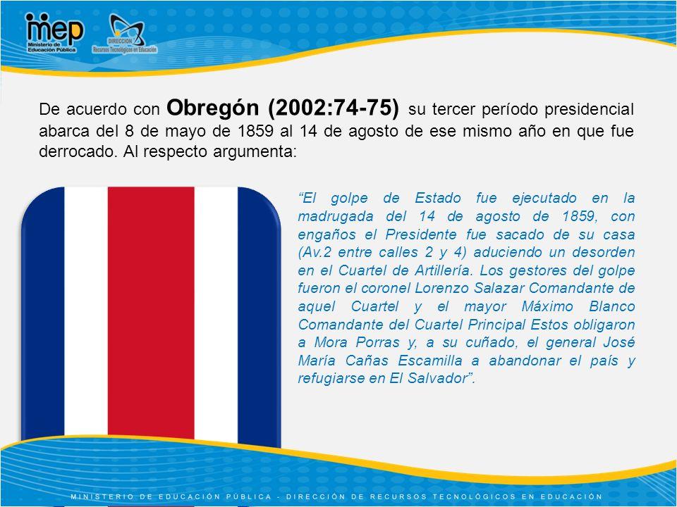 De acuerdo con Obregón (2002:74-75) su tercer período presidencial abarca del 8 de mayo de 1859 al 14 de agosto de ese mismo año en que fue derrocado.