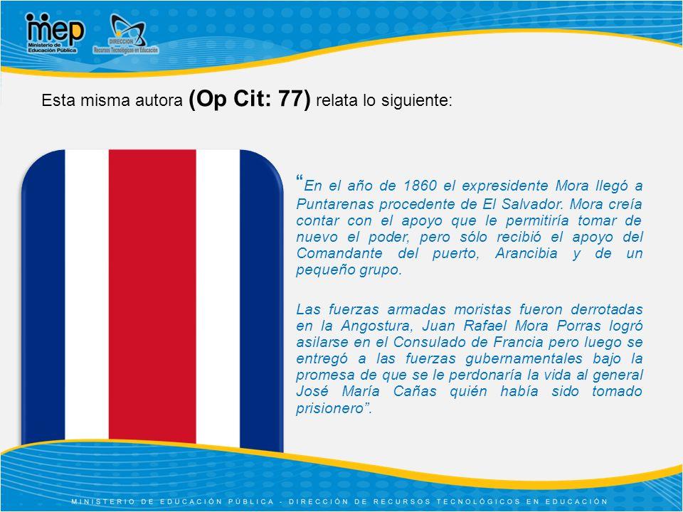 Esta misma autora (Op Cit: 77) relata lo siguiente: En el año de 1860 el expresidente Mora llegó a Puntarenas procedente de El Salvador.