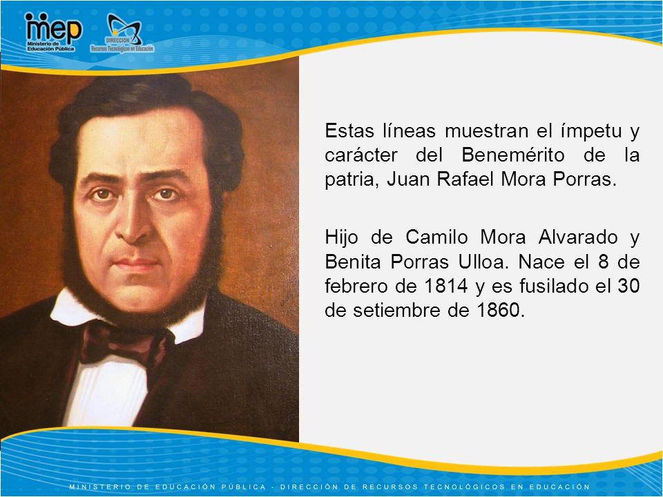 Estas líneas muestran el ímpetu y carácter del Benemérito de la patria, Juan Rafael Mora Porras.