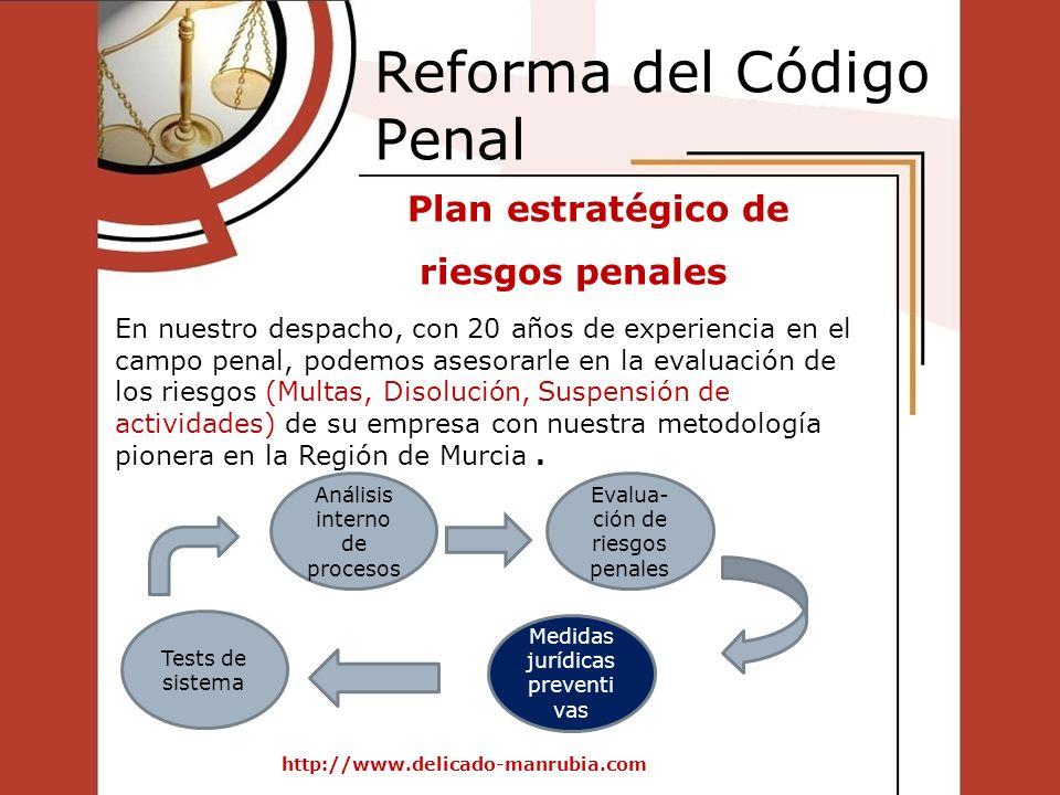 Reforma del Código Penal http://www.delicado-manrubia.com Plan estratégico de riesgos penales Tests de sistema Medidas jurídicas preventi vas Análisis