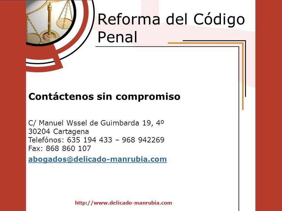 Reforma del Código Penal http://www.delicado-manrubia.com Contáctenos sin compromiso C/ Manuel Wssel de Guimbarda 19, 4º 30204 Cartagena Telefónos: 63