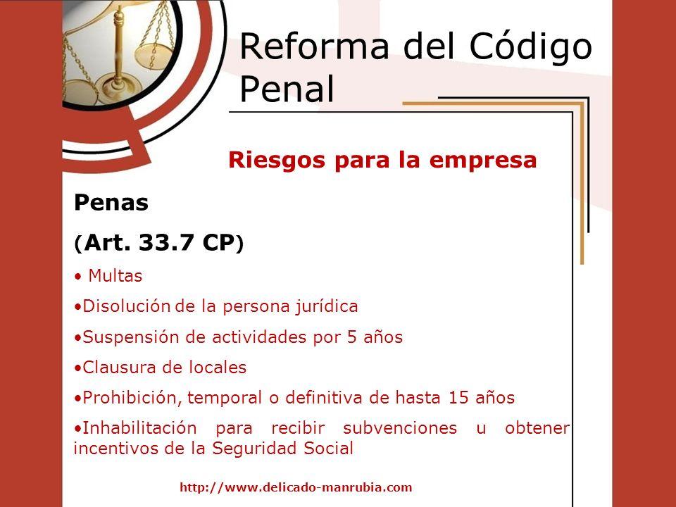 Reforma del Código Penal http://www.delicado-manrubia.com Penas ( Art. 33.7 CP ) Multas Disolución de la persona jurídica Suspensión de actividades po