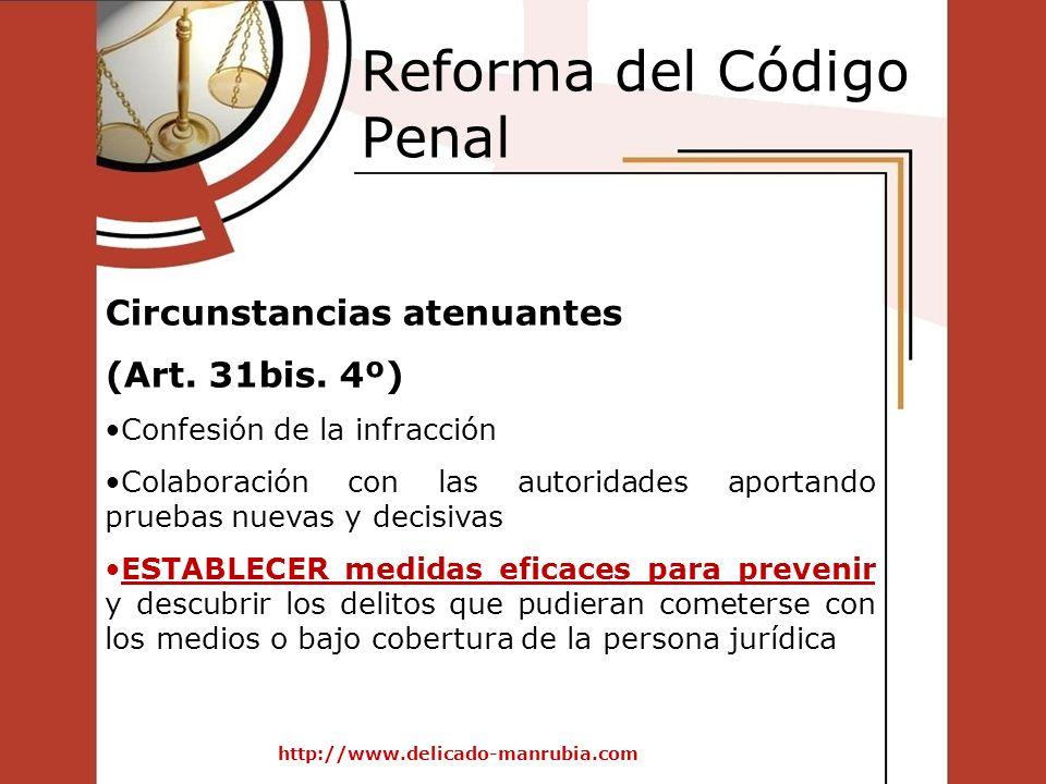 Reforma del Código Penal http://www.delicado-manrubia.com Circunstancias atenuantes (Art. 31bis. 4º) Confesión de la infracción Colaboración con las a