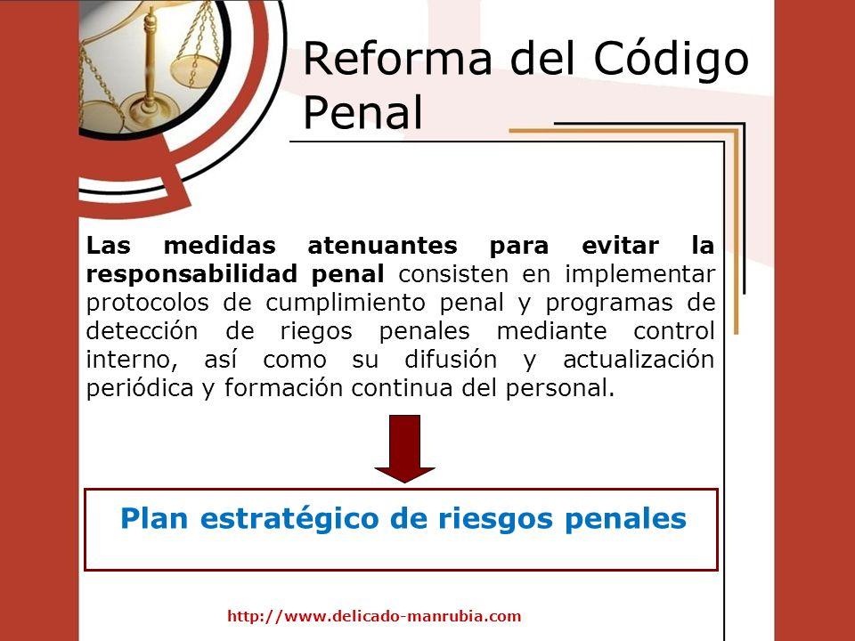 Reforma del Código Penal http://www.delicado-manrubia.com Las medidas atenuantes para evitar la responsabilidad penal consisten en implementar protoco