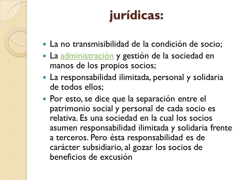 jurídicas: La no transmisibilidad de la condición de socio; La administración y gestión de la sociedad en manos de los propios socios;administración L