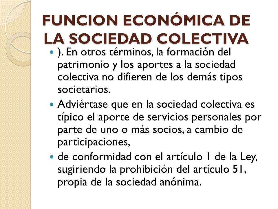 FUNCION ECONÓMICA DE LA SOCIEDAD COLECTIVA ). En otros términos, la formación del patrimonio y los aportes a la sociedad colectiva no difieren de los