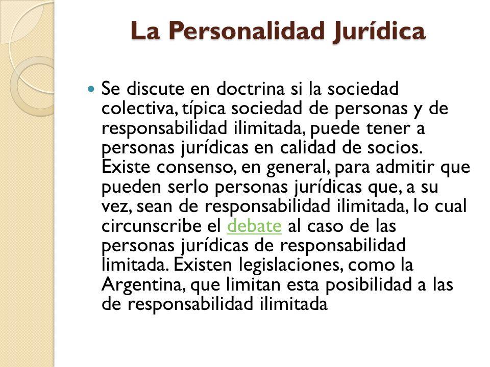 La Personalidad Jurídica Se discute en doctrina si la sociedad colectiva, típica sociedad de personas y de responsabilidad ilimitada, puede tener a pe