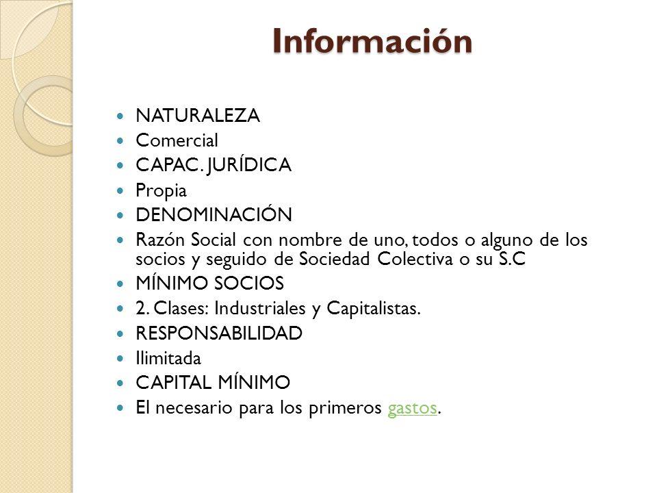 Información NATURALEZA Comercial CAPAC. JURÍDICA Propia DENOMINACIÓN Razón Social con nombre de uno, todos o alguno de los socios y seguido de Socieda