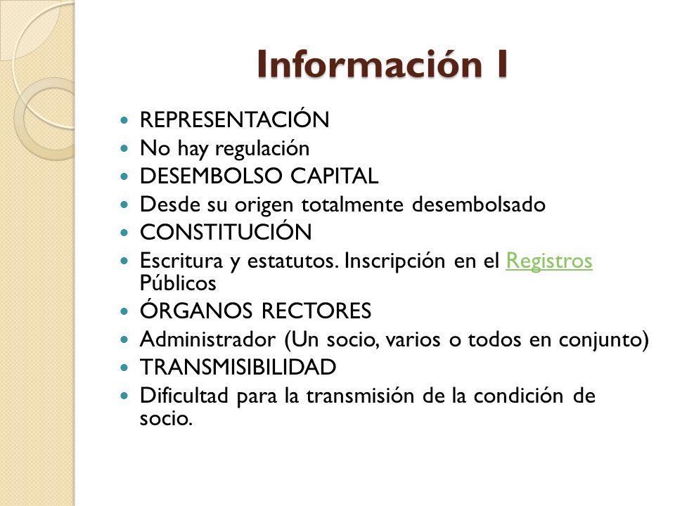 Información I REPRESENTACIÓN No hay regulación DESEMBOLSO CAPITAL Desde su origen totalmente desembolsado CONSTITUCIÓN Escritura y estatutos. Inscripc