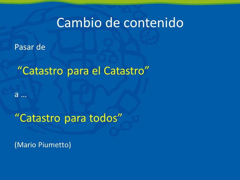 Cambio de contenido Pasar de Catastro para el Catastro a … Catastro para todos (Mario Piumetto)