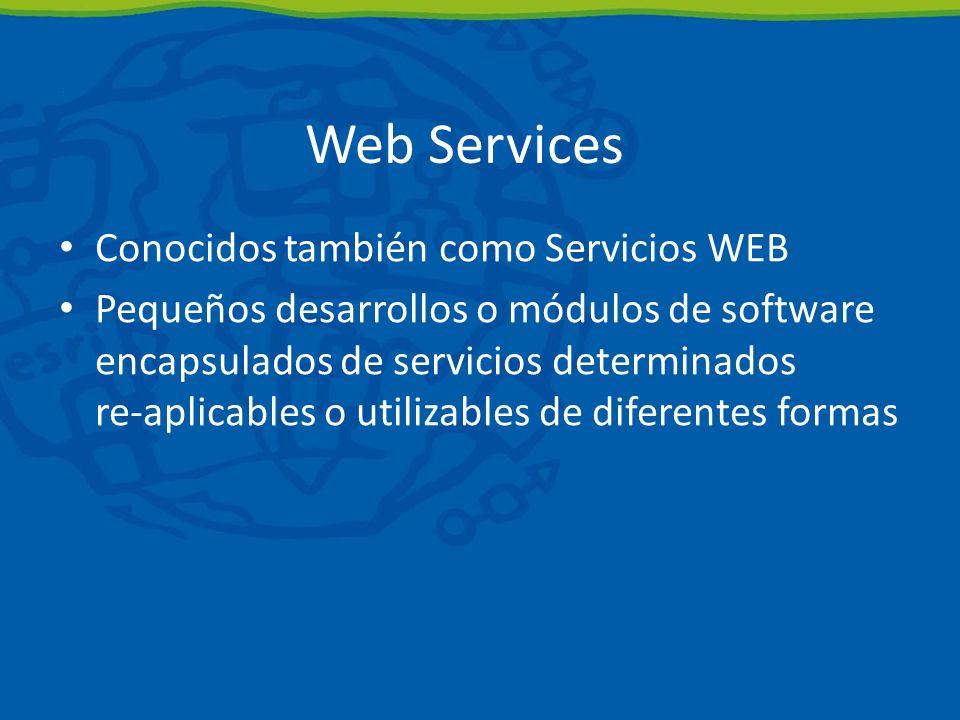 Web Services Conocidos también como Servicios WEB Pequeños desarrollos o módulos de software encapsulados de servicios determinados re-aplicables o utilizables de diferentes formas