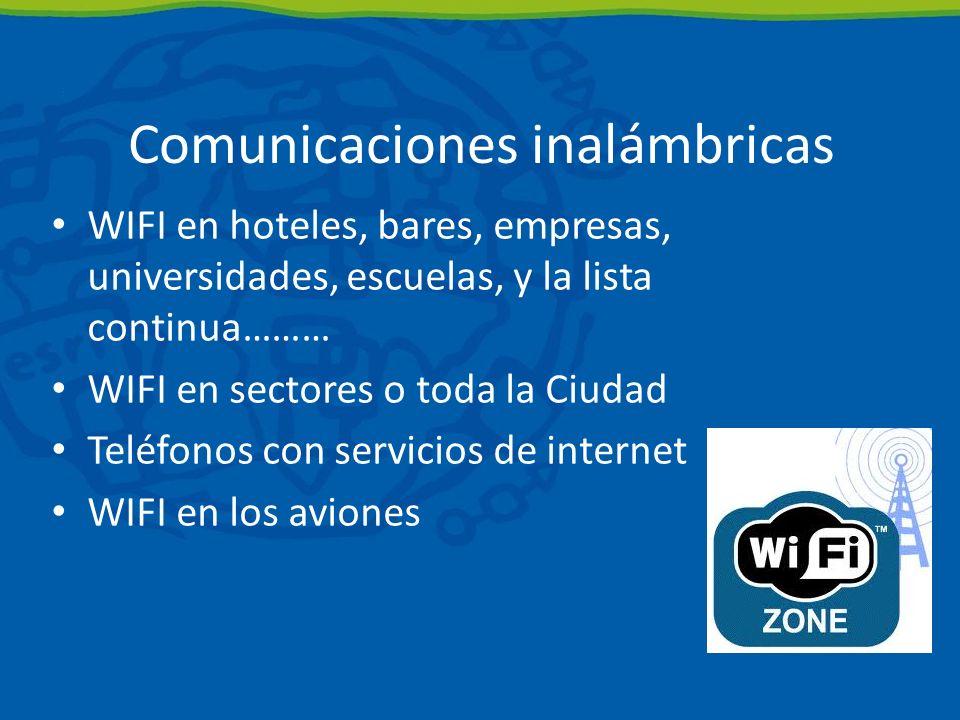 Comunicaciones inalámbricas WIFI en hoteles, bares, empresas, universidades, escuelas, y la lista continua……… WIFI en sectores o toda la Ciudad Teléfonos con servicios de internet WIFI en los aviones